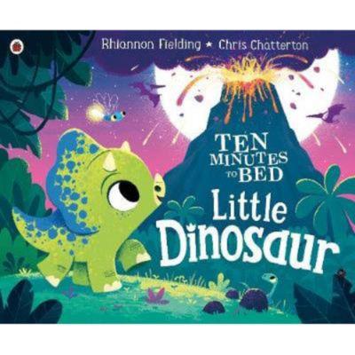 Ten Minutes to Bed: Little Dinosaur - Rhiannon Fielding