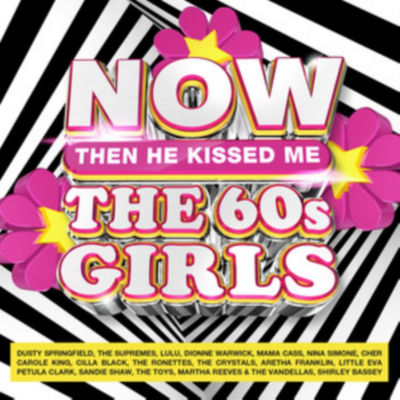 CD NOW (Then He Kissed Me) The 60's Girls by Various Artists